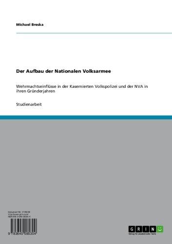Der Aufbau der Nationalen Volksarmee: Wehrmachtseinflüsse in der Kasernierten Volkspolizei und der NVA in ihren Gründerjahren (German Edition)