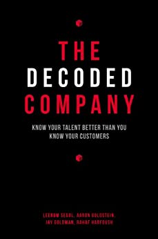 The Decoded Company: Know Your Talent Better Than You Know Your Customers by [Leerom Segal, Aaron Goldstein, Jay Goldman, Rahaf Harfoush]