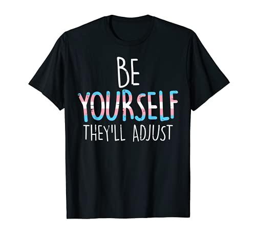 Be Yourself Theyll Adjust Transgender Trans Pride Flag LGBT T-Sh