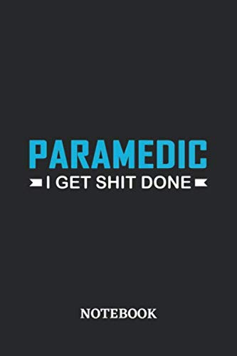 Paramedic I Get Shit Done Notebook: 6x9 inches - 110 blank numbered pages • Perfect Office Job Utility • Gift, Present Idea