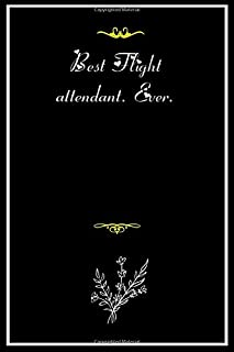 Best Flight attendant. Ever.: Lined notebook Paperback, A Journal For Women,Men,Coworkers,Boss,Business Woman who prefer n...