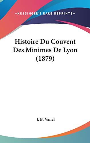 Histoire Du Couvent Des Minimes De Lyon (1879)