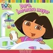 Dora, Hermana Mayor (Dora La Exploradora/Dora the Explorer) (Spanish Edition)