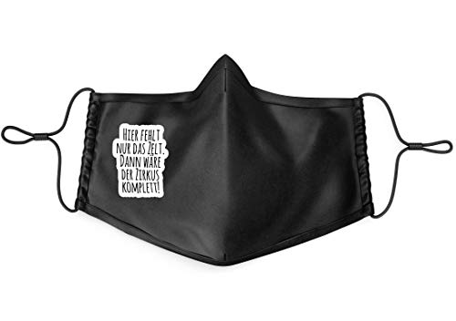 True Statements Msn Mask with German Text 'Hier fehlt nur das Tent dann ist der Circus' [German Language] for Adults, Adjustable Elastic Straps, Washable at 60 °C, Background Black