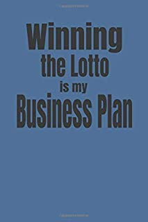 Winning the Lotto is My Business Plan: Blank Lined Journal to log your winning lottery lucking winning numbers