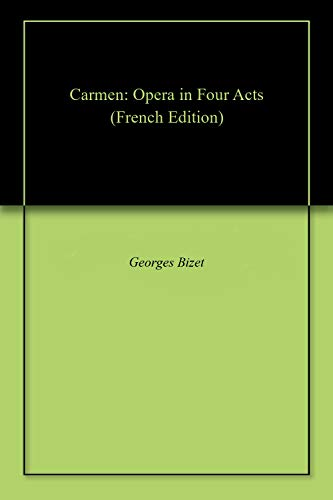 Carmen: Opera in Four Acts (French Edition)