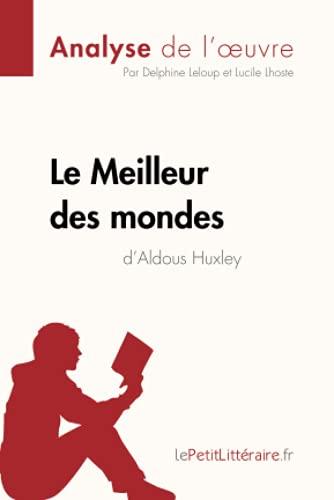 Le Meilleur des mondes d'Aldous Huxley (Analyse de l'oeuvre): Comprendre la littérature avec lePetitLittéraire.fr