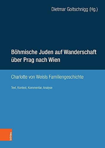 Böhmische Juden auf Wanderschaft über Prag nach Wien: Charlotte von Weisls Familiengeschichte. Text, Kontext, Kommentar, Analyse
