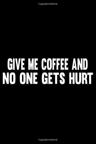 Give me coffee and no one gets hurt Notebook: Coffee Notebook, coffee Journal gift, coffee lovers notebook gift: Lined Notebook / Journal Gift, 110 Pages, 6x9, Soft Cover,