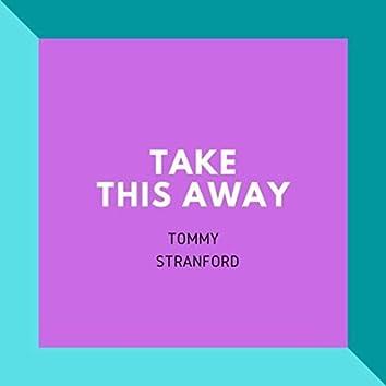 TAKE THIS AWAY