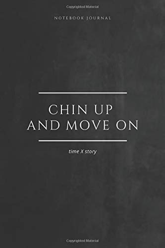 Notebook Journal Chin up and Move on. timeXstory: lined notebook 100 pages(6 x 9 inches)