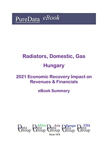 Radiators, Domestic, Gas Hungary Summary: 2021 Economic Recovery Impact on Revenues & Financials (English Edition)