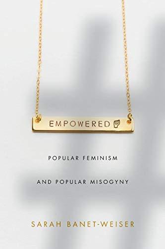 Empowered: Popular Feminism and Popular Misogyny