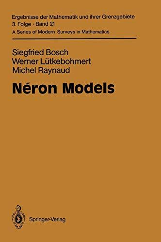 Néron Models (Ergebnisse der Mathematik und ihrer Grenzgebiete. 3. Folge / A Series of Modern Surveys in Mathematics (21), Band 21)