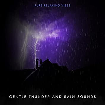 Gentle Thunder and Rain Sounds