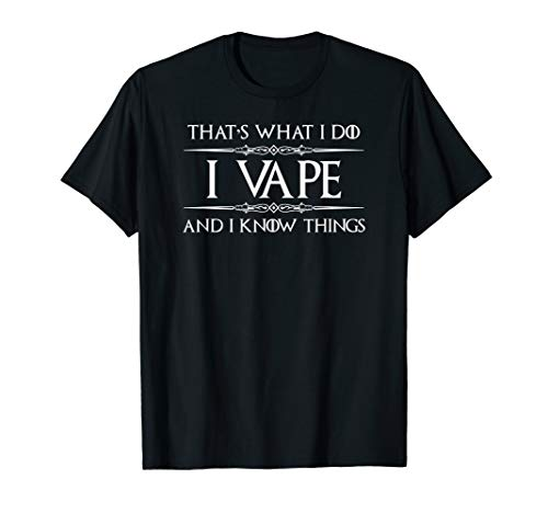 Vaping Gifts for Vaper - I Vape & I Know Things Funny T-Shirt