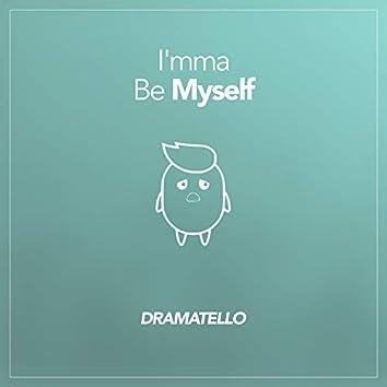 I'mma Be Myself