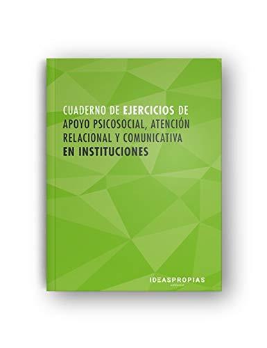 Cuaderno de ejercicios MF1019_2 Apoyo psicosocial, atención relacional y comunicativa en instituciones: 00015 (Servicios socioculturales y a la comunidad)