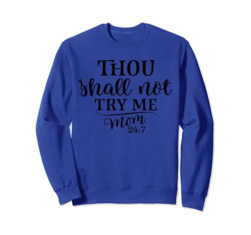 No me probarás mamá 24: 7 regalo divertido camiseta del día Sudadera