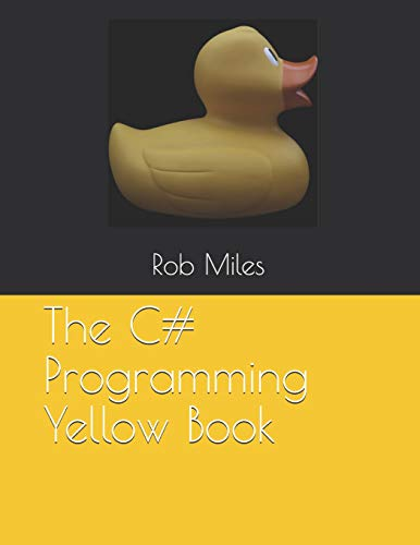 The C# Programming Yellow Book: Learn to program in C# from first principles