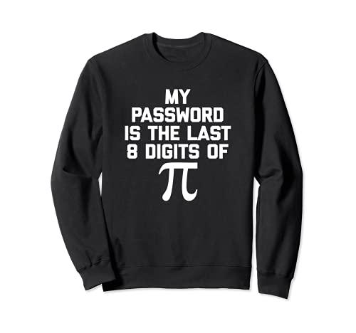 My Password Is The Last 8 Digits Of Pi - Camiseta con texto en inglés Sudadera