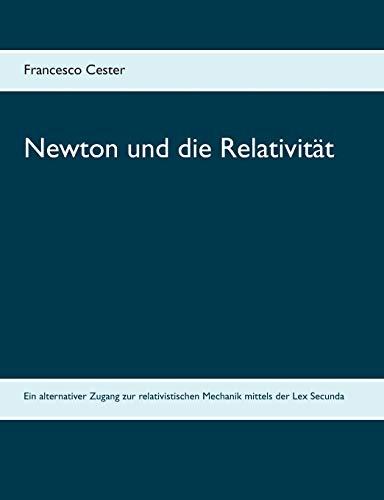 Newton und die Relativität: Ein alternativer Zugang zur relativistischen Mechanik mittels der Lex Secunda