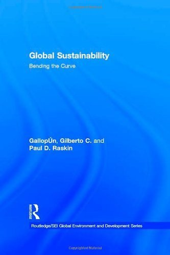 Global Sustainability: Bending the Curve (Routledge/Sei Global Environment and Developmentseries, 3, Band 3)