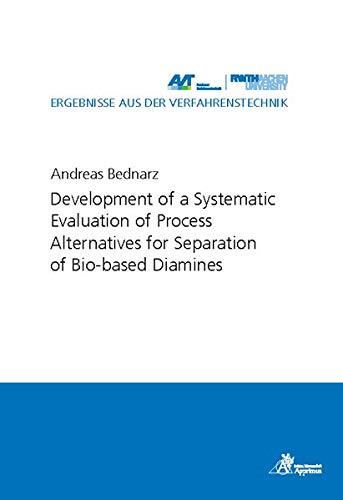 Development of a Systematic Evaluation of Process Alternatives for Separation of Bio-based Diamines (Ergebnisse aus der Verfahrenstechnik)
