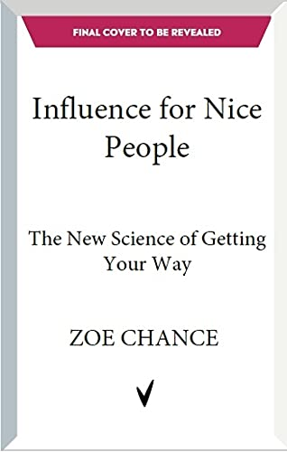 Influence is Your Superpower: The Science of Winning Hearts, Sparking Change, and Making Good Things Happen