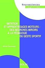 Imitation et apprentissages moteurs - Des neurones miroirs à la pédagogie du geste sportif de Michel Desmurget