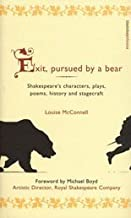 Exit, Pursued by a Bear : Shakespeare's Characters, Plays, Poems, History and Stagecraft