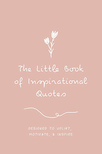 The Little Book of Inspirational Quotes: Designed to Uplift, Motivate & Inspire (Everyday Inspiration 1) (English Edition)
