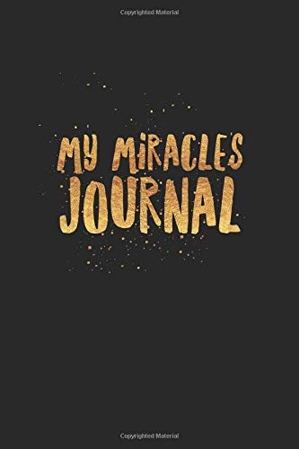My Miracles Journal: Cute Motivating Black Gold Blank Lined Notebook Gift for Women Men Girls Teenagers Daily Positive Christian Goal Journaling Motivational Wide Ruled Note Book Diary