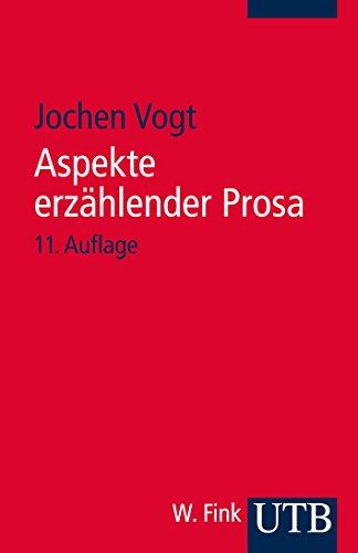 Aspekte erzählender Prosa: Eine Einführung in Erzähltechnik und Romantheorie