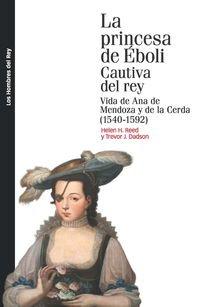 PRINCESA DE ÉBOLI CAUTIVA DEL REY, LA: Vida de Ana de Mendoza y de la Cerda (1540-1592) (Los hombres del rey)