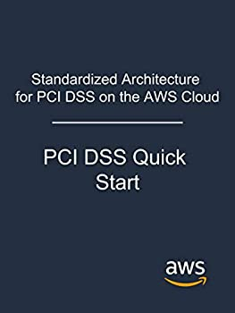 Standardized Architecture for PCI DSS on the AWS Cloud  PCI DSS Quick Start