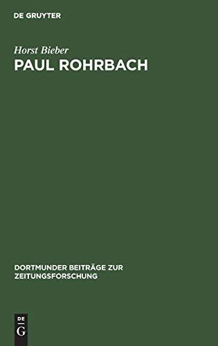 Paul Rohrbach.. Ein konservativer Publizist und Kritiker der Weimarer Republik [Dortmunder Beiträge zur Zeitungsforschung 16]