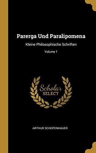 Parerga Und Paralipomena: Kleine Philosophische Schriften; Volume 1
