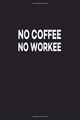 No Coffee No Workee: Great Gift Idea With Funny Saying On Cover, For Coworkers (100 Pages, Lined Blank 6