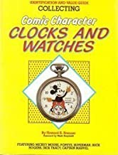 Collecting Comic Character Clocks and Watches, Identification and Value Guide, Featuring Mickey Mouse, Poyeye, Superman, Buck Rogers, Dick Tracy, Captain Marvel