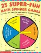 25 Super-Fun Math Spinner Games: Easy-To-Assemble, Fun-To-Play Games to Develop Mathematical Thinking (Math Series)