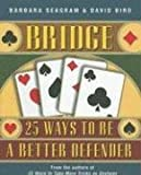 Bridge: 25 Ways to Be a Better Defender - Barbara Seagram