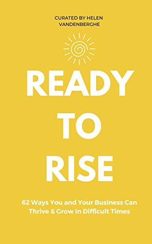 Ready to Rise: 62 Ways You and Your Business Can Thrive & Grow In Challenging Times (English Edition)