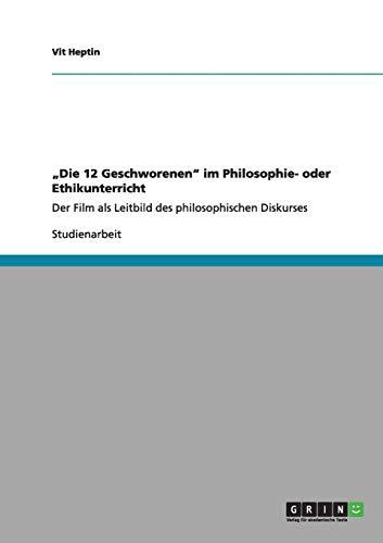 """""""Die 12 Geschworenen"""" im Philosophie- oder Ethikunterricht: Der Film als Leitbild des philosophischen Diskurses"""