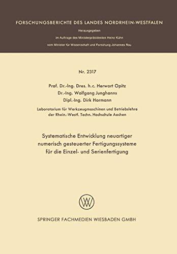 Systematische Entwicklung neuartiger numerisch gesteuerter Fertigungssysteme für die Einzel- und Serienfertigung (Forschungsberichte des Landes Nordrhein-Westfalen (2317), Band 2317)