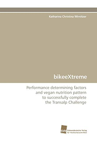 bikeeXtreme: Performance determining factors and vegan nutrition pattern to successfully complete the Transalp Challenge