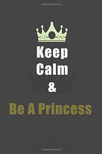 Keep Calm And Be A Princess: Medium 9x9 Size Notebook with Lined Interior 100 pages, Journal, Diary, Daily Planner