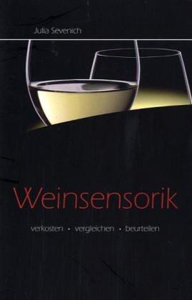 Weinsensorik: Verkosten - Vergleichen - Beurteilen