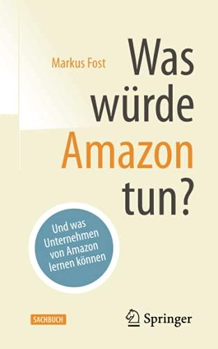 Was würde Amazon tun?: Und was Unternehmen von Amazon lernen können