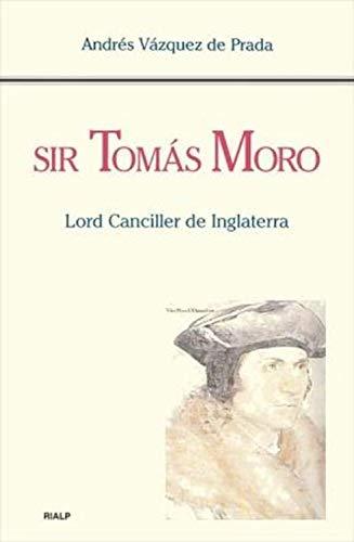 Sir Tomás Moro. Lord Canciller de Inglaterra (Historia y Biografías)